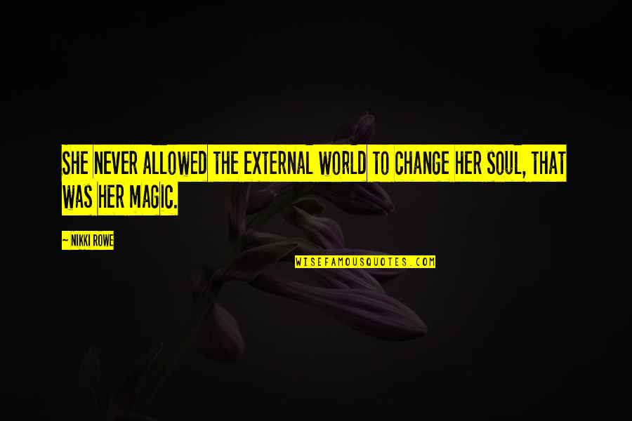 External Awareness Quotes By Nikki Rowe: She never allowed the external world to change