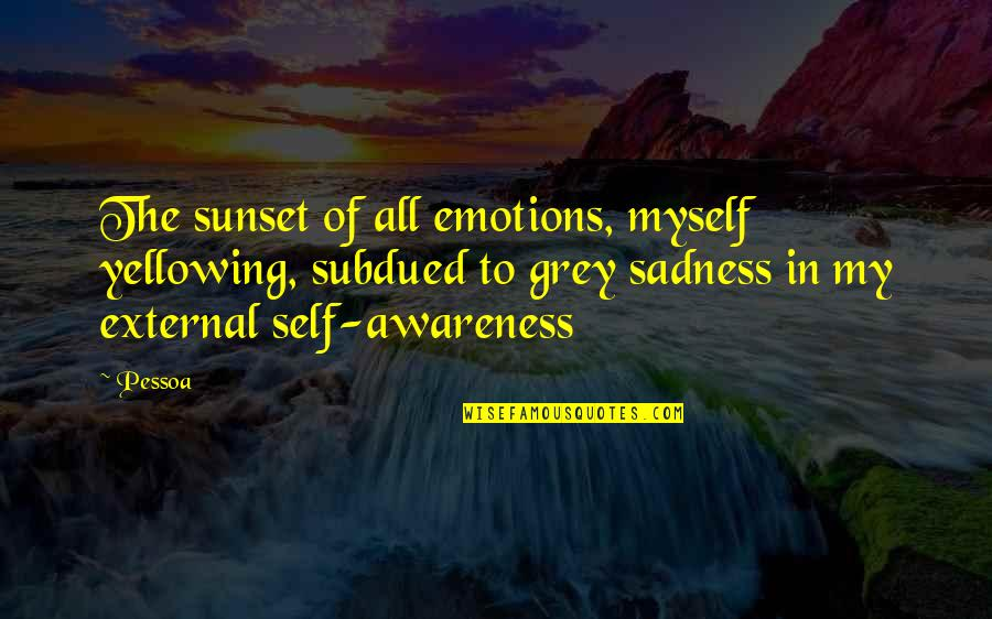 External Awareness Quotes By Pessoa: The sunset of all emotions, myself yellowing, subdued