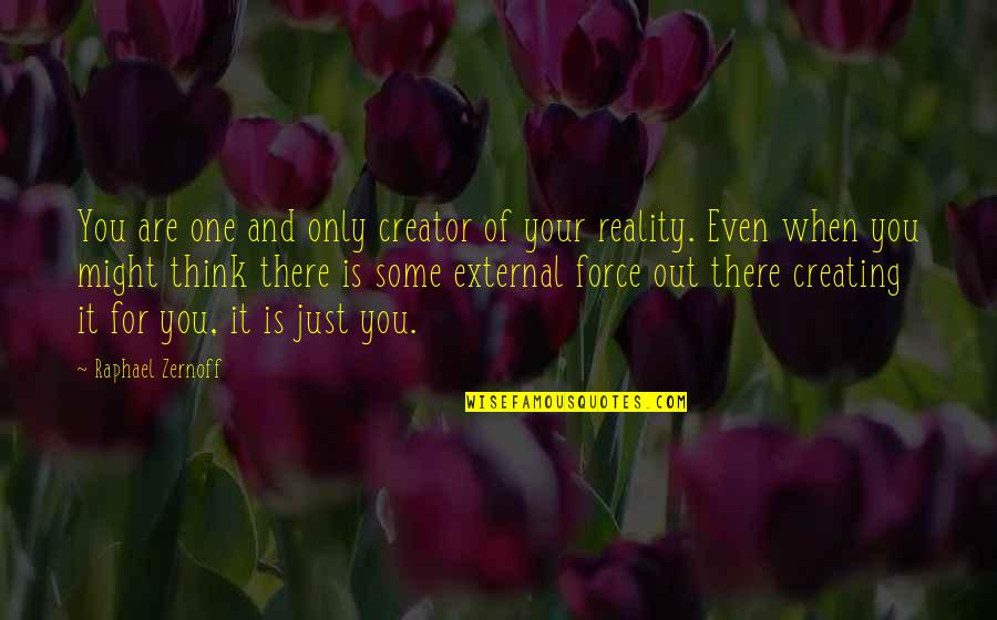 External Awareness Quotes By Raphael Zernoff: You are one and only creator of your