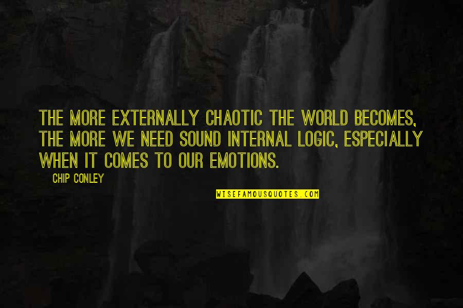 Externally Quotes By Chip Conley: The more externally chaotic the world becomes, the