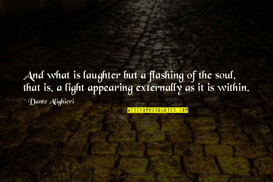 Externally Quotes By Dante Alighieri: And what is laughter but a flashing of