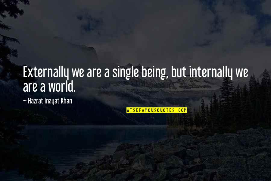 Externally Quotes By Hazrat Inayat Khan: Externally we are a single being, but internally