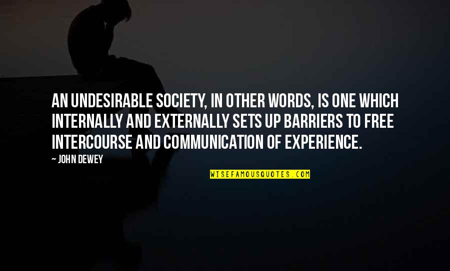 Externally Quotes By John Dewey: An undesirable society, in other words, is one