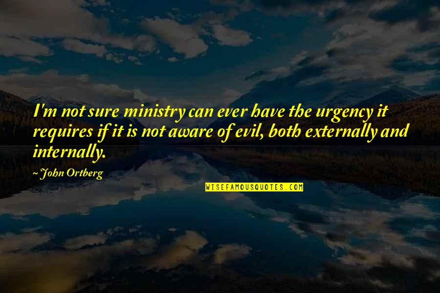 Externally Quotes By John Ortberg: I'm not sure ministry can ever have the