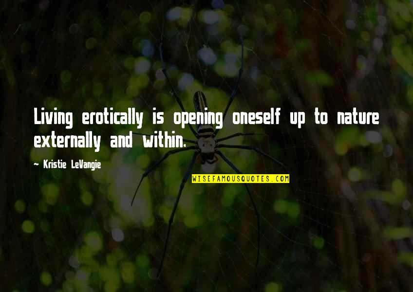 Externally Quotes By Kristie LeVangie: Living erotically is opening oneself up to nature