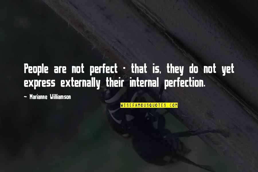 Externally Quotes By Marianne Williamson: People are not perfect - that is, they
