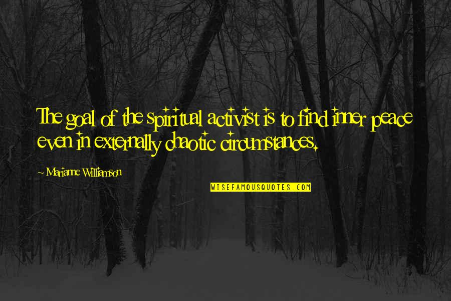 Externally Quotes By Marianne Williamson: The goal of the spiritual activist is to