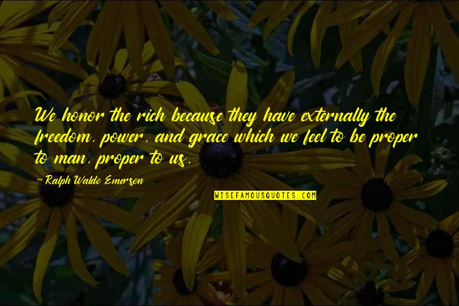 Externally Quotes By Ralph Waldo Emerson: We honor the rich because they have externally