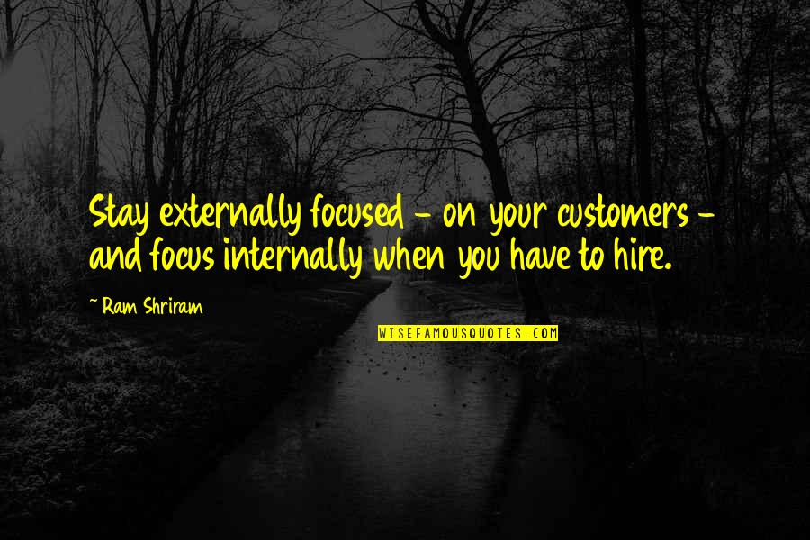 Externally Quotes By Ram Shriram: Stay externally focused - on your customers -