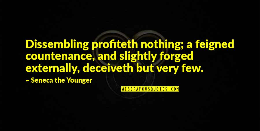 Externally Quotes By Seneca The Younger: Dissembling profiteth nothing; a feigned countenance, and slightly