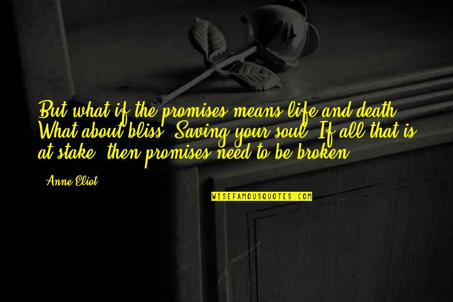 Extrapolations Quotes By Anne Eliot: But what if the promises means life and