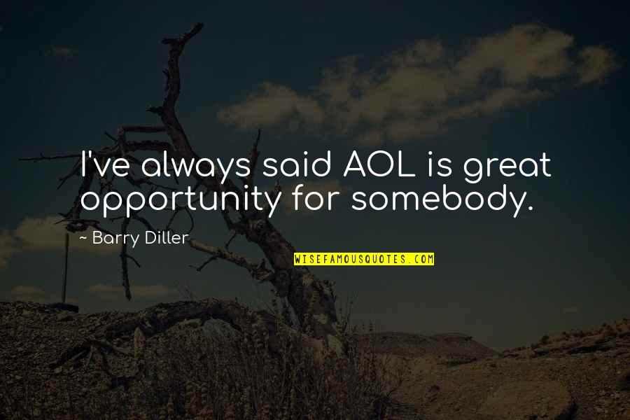 Extrapolations Quotes By Barry Diller: I've always said AOL is great opportunity for
