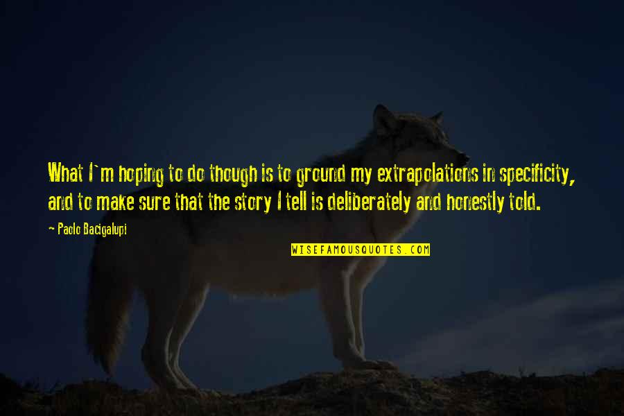 Extrapolations Quotes By Paolo Bacigalupi: What I'm hoping to do though is to