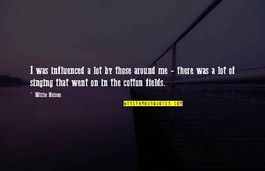 Extrapolations Quotes By Willie Nelson: I was influenced a lot by those around