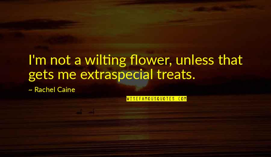 Extraspecial Quotes By Rachel Caine: I'm not a wilting flower, unless that gets