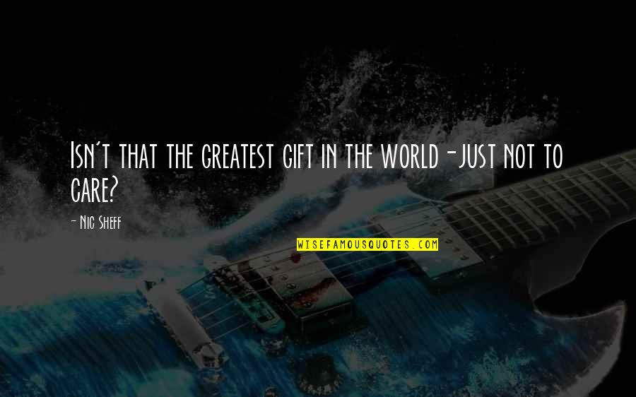 Extreme Emotions Quotes By Nic Sheff: Isn't that the greatest gift in the world-just