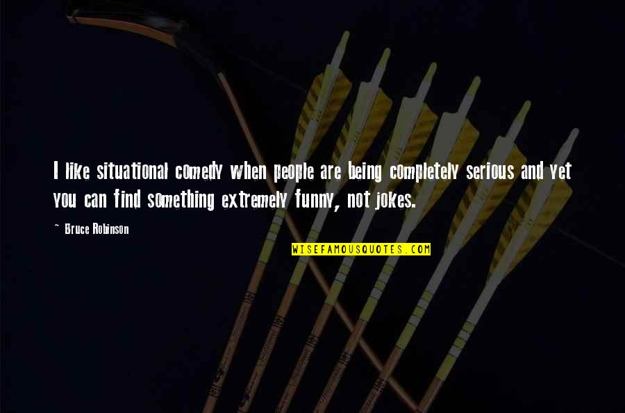 Extremely Funny Quotes By Bruce Robinson: I like situational comedy when people are being