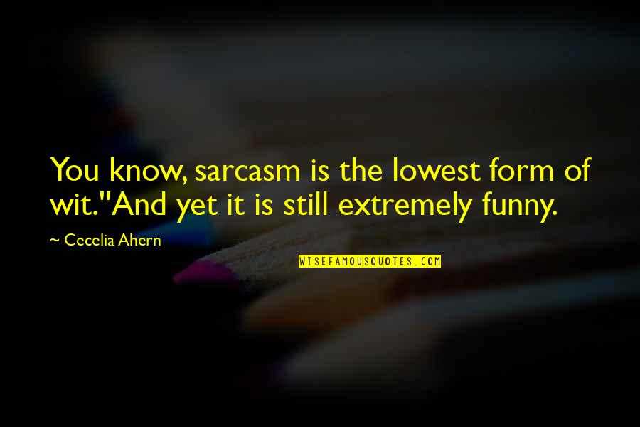 Extremely Funny Quotes By Cecelia Ahern: You know, sarcasm is the lowest form of