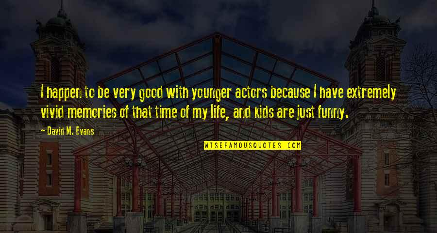 Extremely Funny Quotes By David M. Evans: I happen to be very good with younger