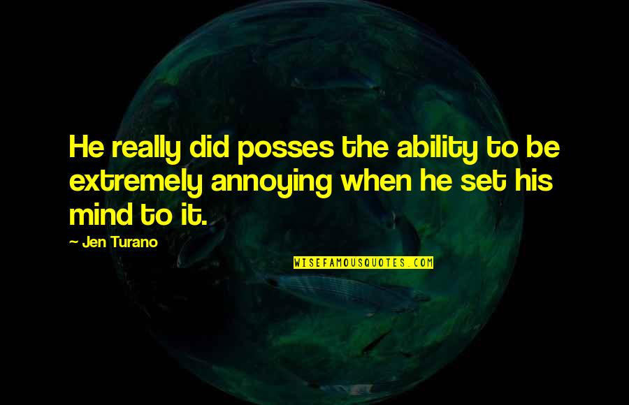 Extremely Funny Quotes By Jen Turano: He really did posses the ability to be