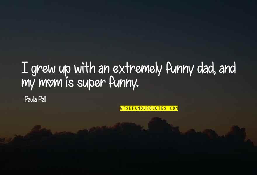 Extremely Funny Quotes By Paula Pell: I grew up with an extremely funny dad,