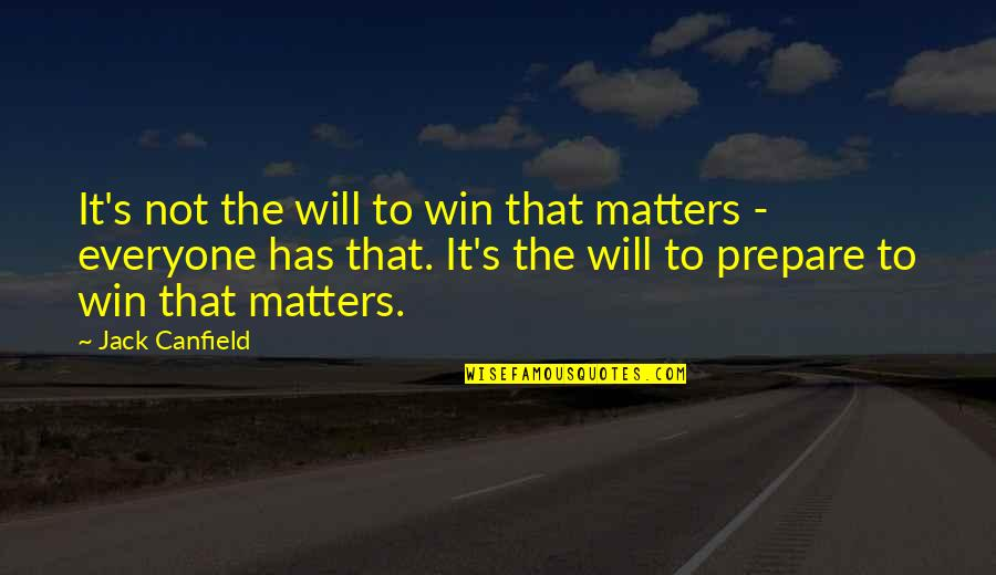 Extremis Quotes By Jack Canfield: It's not the will to win that matters