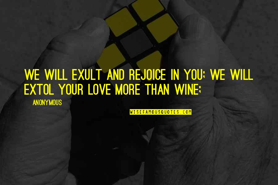 Exult Quotes By Anonymous: We will exult and rejoice in you; we