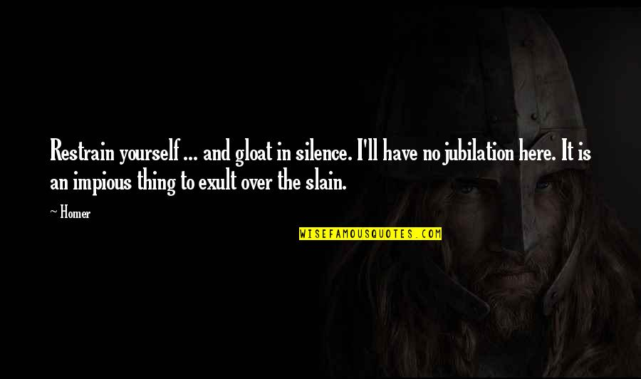 Exult Quotes By Homer: Restrain yourself ... and gloat in silence. I'll