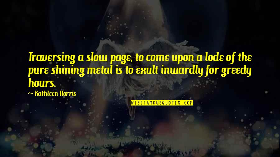 Exult Quotes By Kathleen Norris: Traversing a slow page, to come upon a