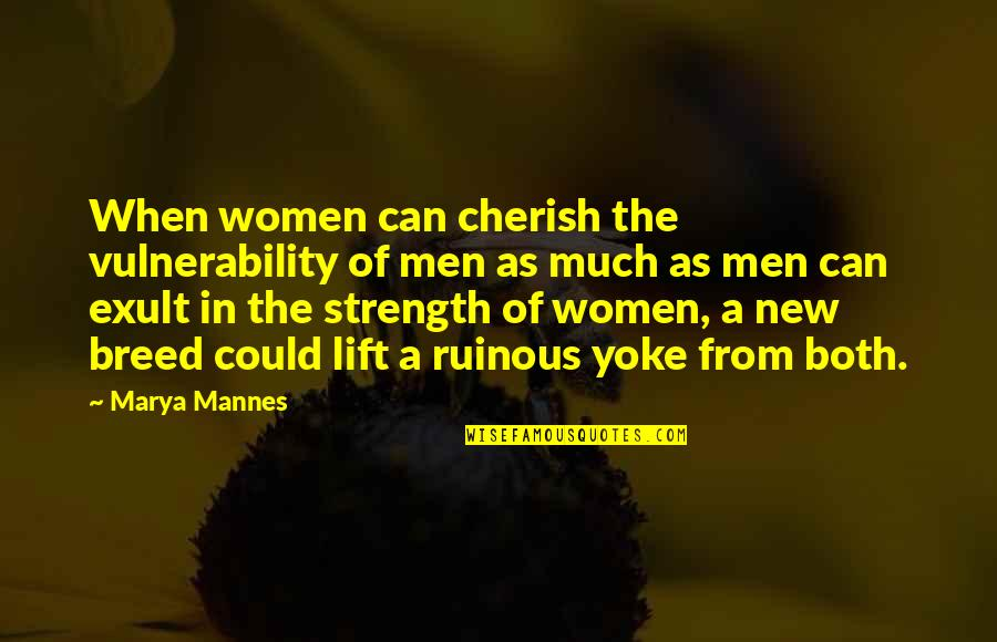 Exult Quotes By Marya Mannes: When women can cherish the vulnerability of men