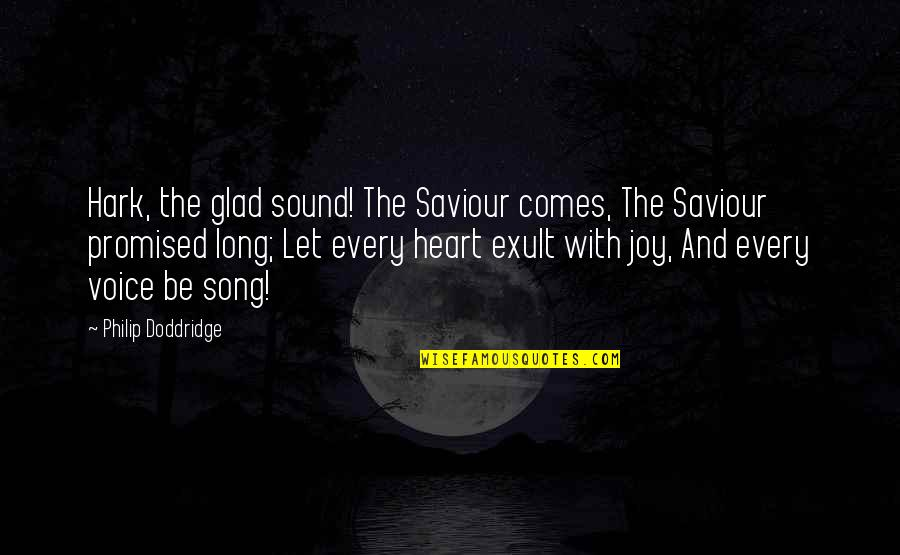 Exult Quotes By Philip Doddridge: Hark, the glad sound! The Saviour comes, The