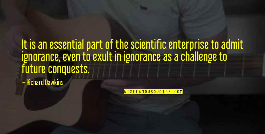 Exult Quotes By Richard Dawkins: It is an essential part of the scientific