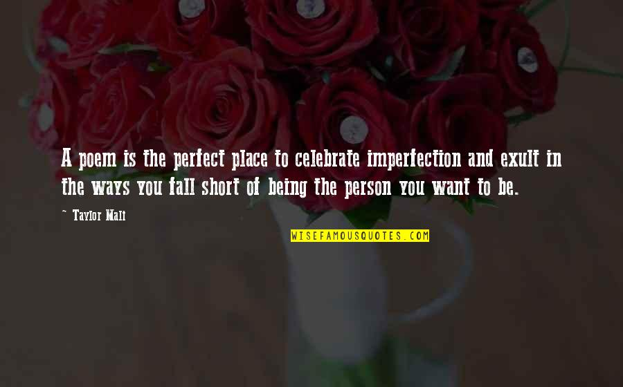 Exult Quotes By Taylor Mali: A poem is the perfect place to celebrate
