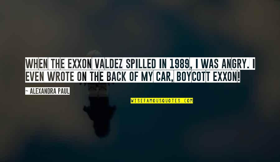 Exxon Quotes By Alexandra Paul: When the Exxon Valdez spilled in 1989, I