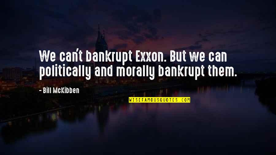 Exxon Quotes By Bill McKibben: We can't bankrupt Exxon. But we can politically