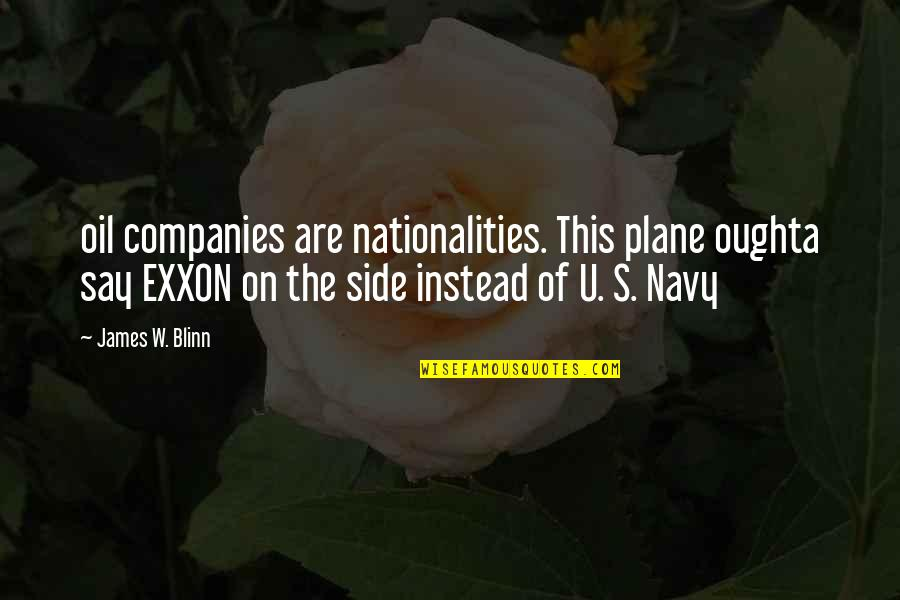 Exxon Quotes By James W. Blinn: oil companies are nationalities. This plane oughta say