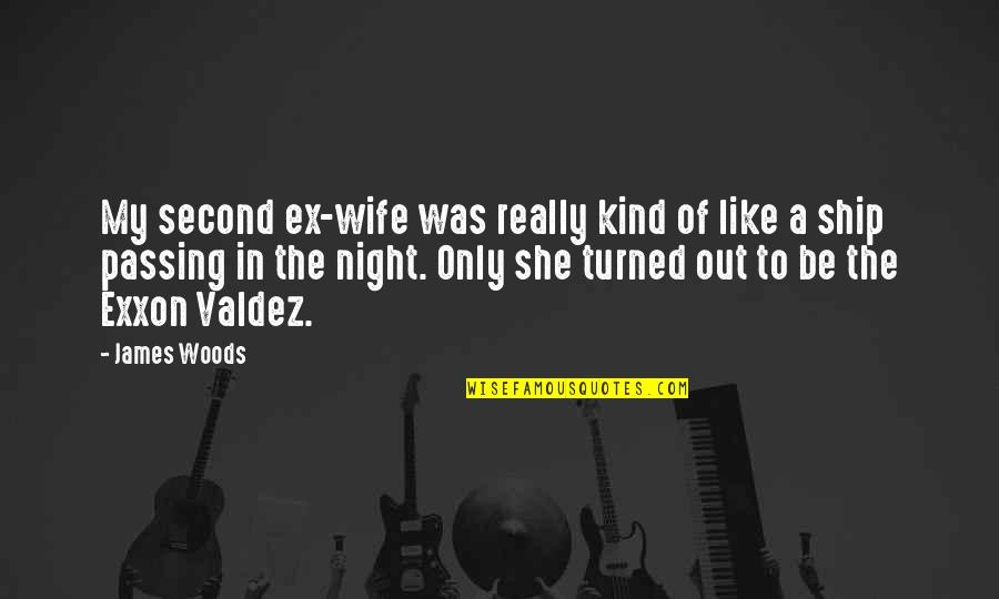 Exxon Quotes By James Woods: My second ex-wife was really kind of like
