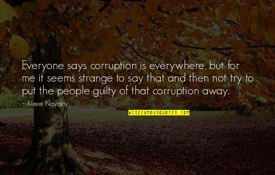 Eye Of Horus Quotes By Alexei Navalny: Everyone says corruption is everywhere, but for me