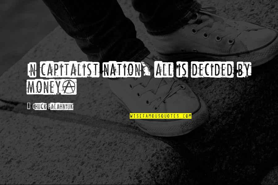Eye Of Horus Quotes By Chuck Palahniuk: In capitalist nation, all is decided by money.