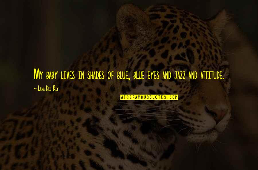 Eye Shades Quotes By Lana Del Rey: My baby lives in shades of blue, blue