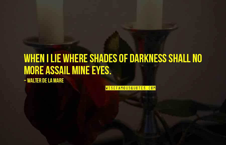 Eye Shades Quotes By Walter De La Mare: When I lie where shades of darkness Shall