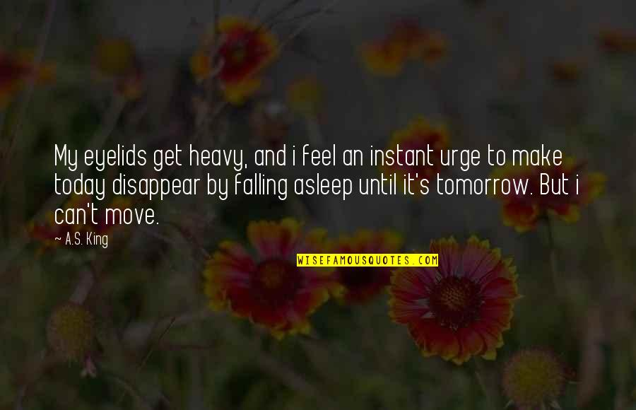 Eyelids Quotes By A.S. King: My eyelids get heavy, and i feel an