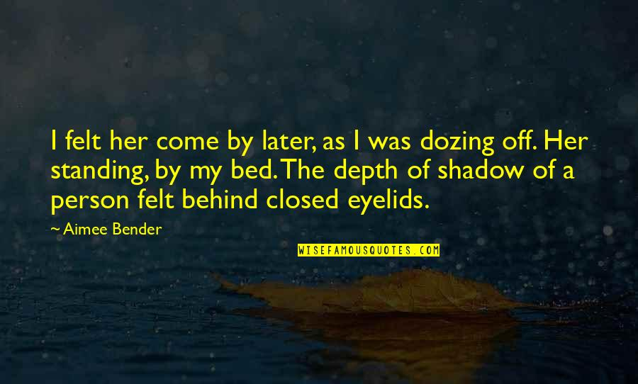 Eyelids Quotes By Aimee Bender: I felt her come by later, as I
