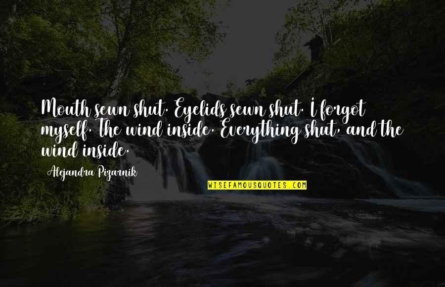 Eyelids Quotes By Alejandra Pizarnik: Mouth sewn shut. Eyelids sewn shut. I forgot