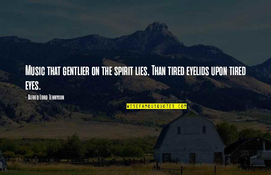 Eyelids Quotes By Alfred Lord Tennyson: Music that gentlier on the spirit lies, Than