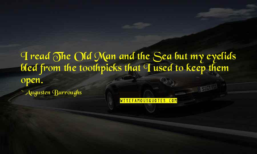 Eyelids Quotes By Augusten Burroughs: I read The Old Man and the Sea