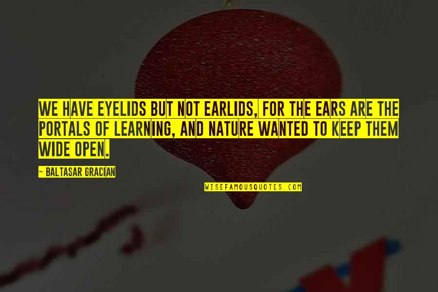 Eyelids Quotes By Baltasar Gracian: We have eyelids but not earlids, for the