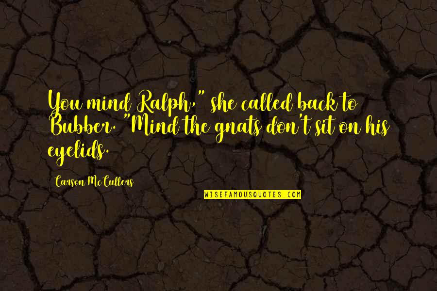 "Eyelids Quotes By Carson McCullers: You mind Ralph,"" she called back to Bubber."