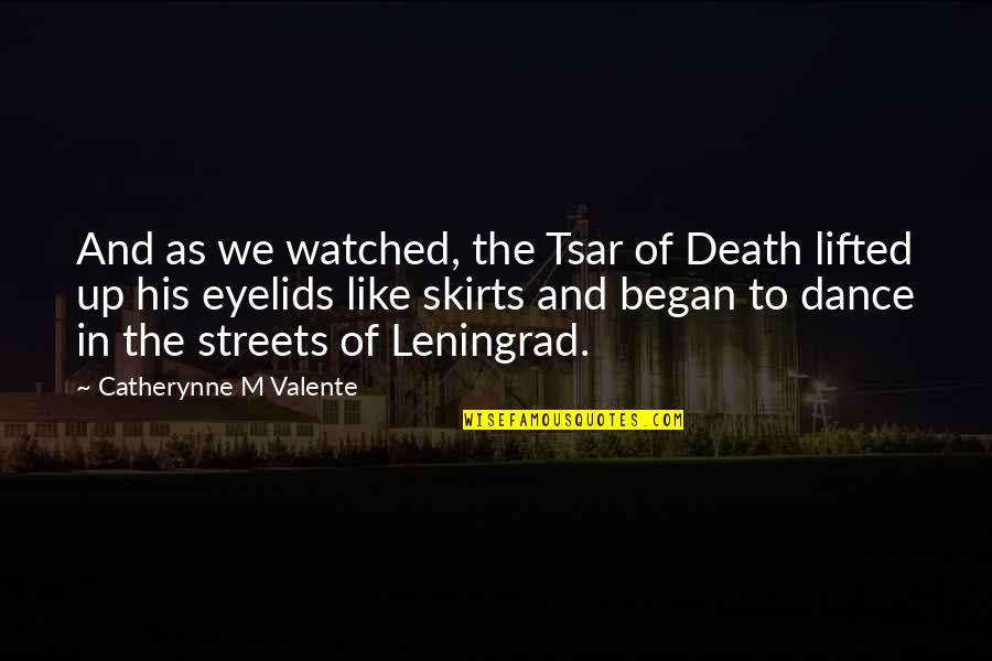 Eyelids Quotes By Catherynne M Valente: And as we watched, the Tsar of Death