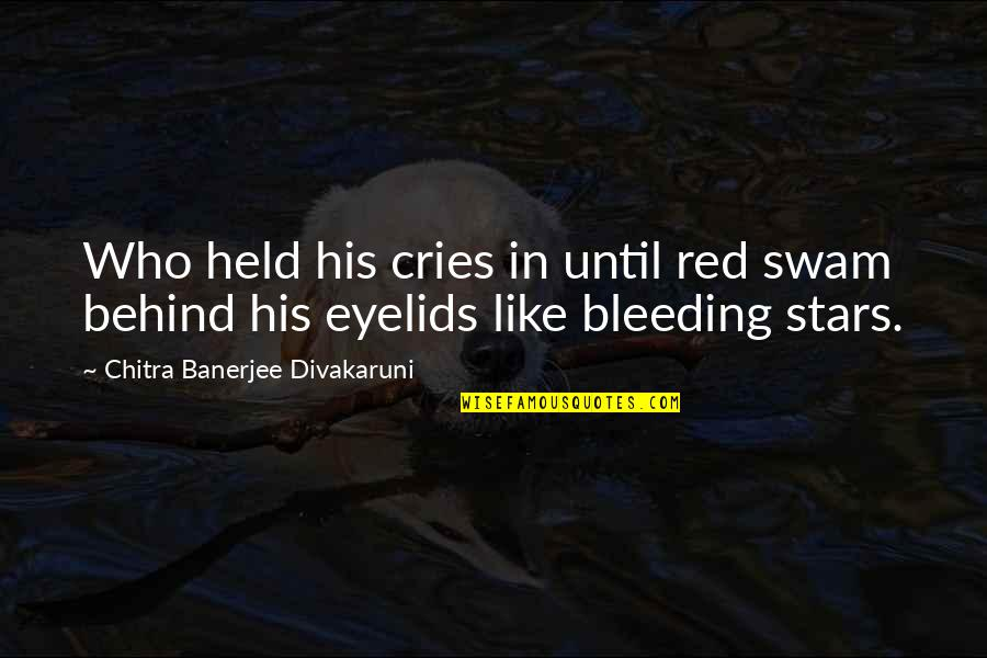Eyelids Quotes By Chitra Banerjee Divakaruni: Who held his cries in until red swam